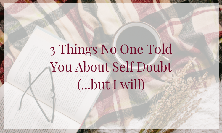 Self doubt doesn't need to take over your business, goals or life. Here are 3 things no one told you about self doubt!