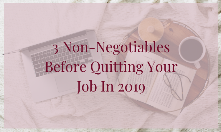 Ready to finally quit your 9 - 5 in 2019? Then make sure you read this blog to discover and master the 3 non negotiables before your hand your 2 weeks notice!